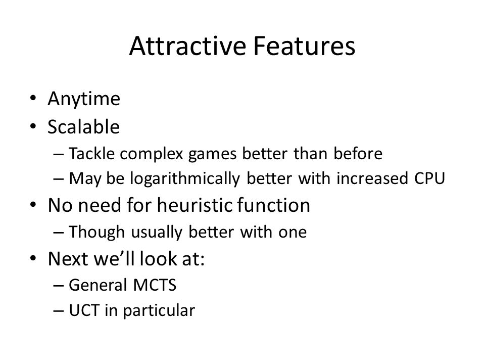 Attractive Features Anytime Scalable No need for heuristic function