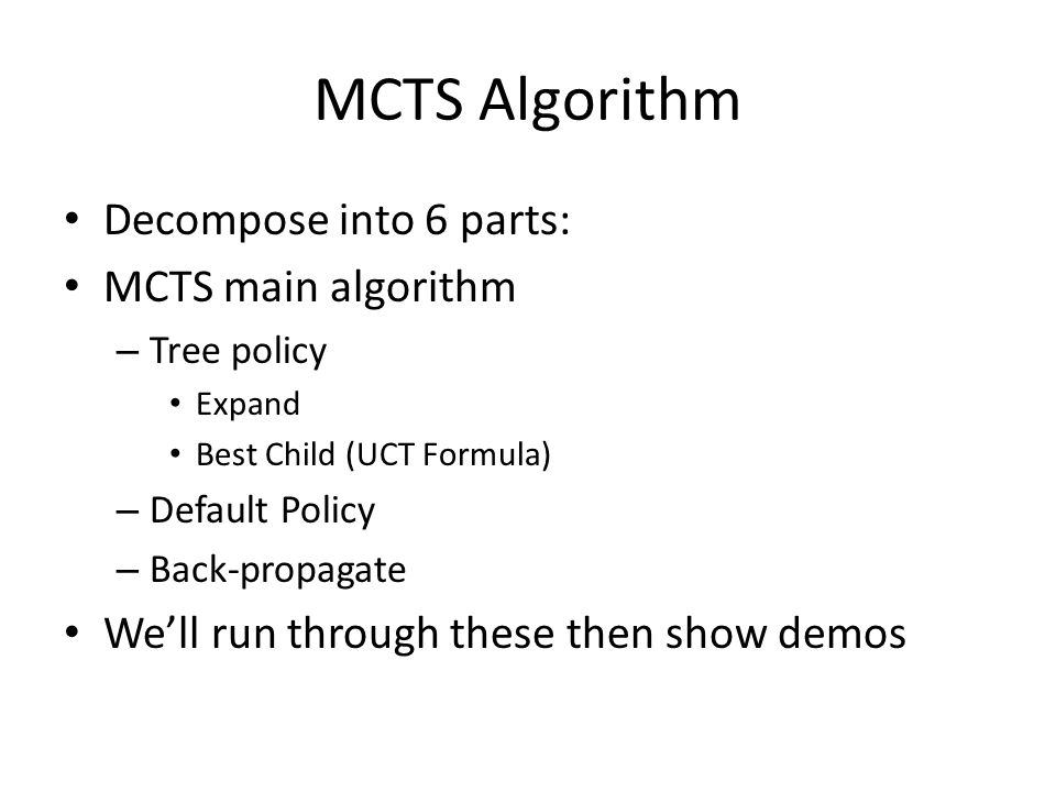 MCTS Algorithm Decompose into 6 parts: MCTS main algorithm