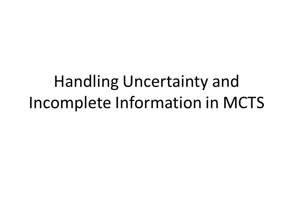 Handling Uncertainty and Incomplete Information in MCTS