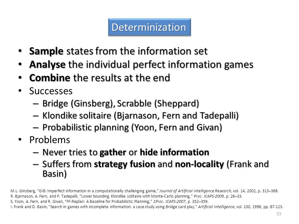 Determinization Sample states from the information set