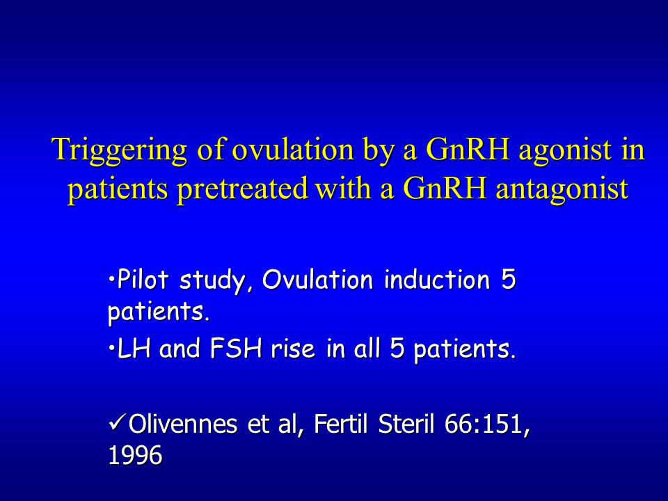 Triggering of ovulation by a GnRH agonist in patients pretreated with a GnRH antagonist