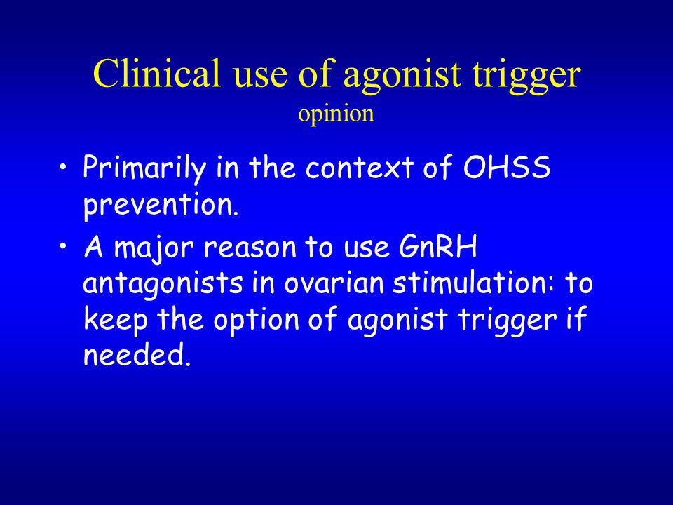 Clinical use of agonist trigger opinion