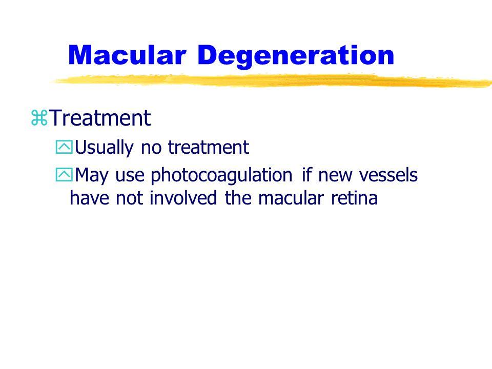 Macular Degeneration Treatment Usually no treatment