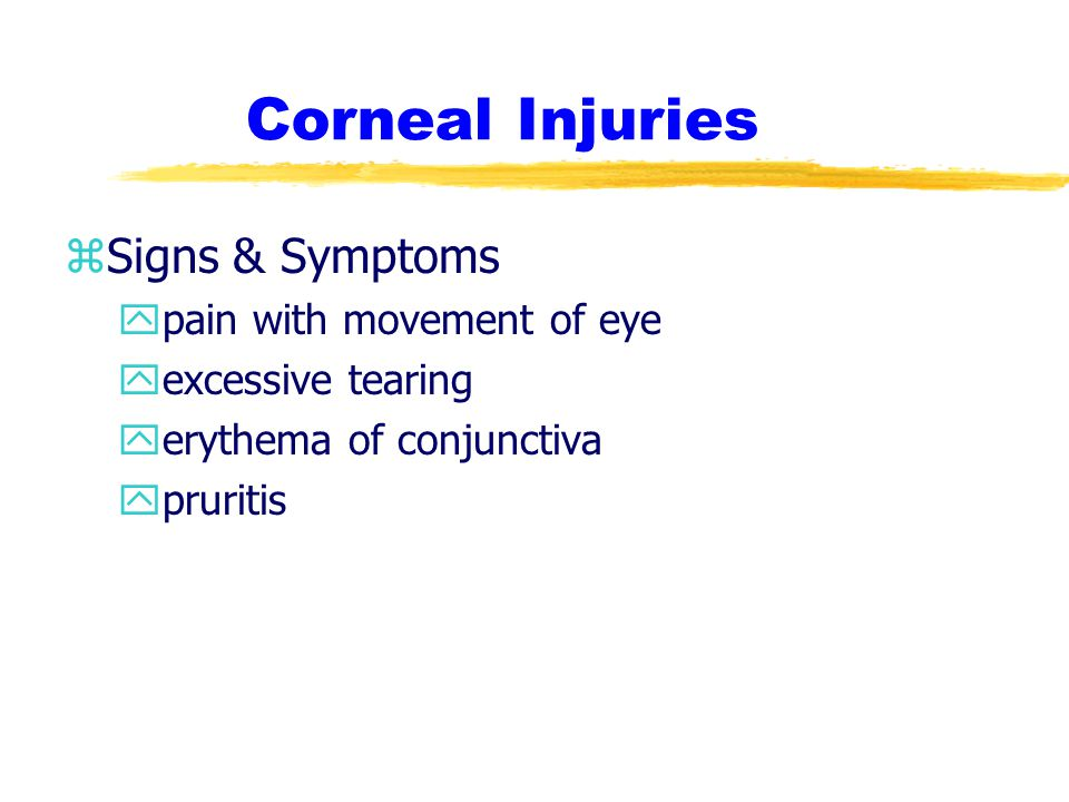 Corneal Injuries Signs & Symptoms pain with movement of eye