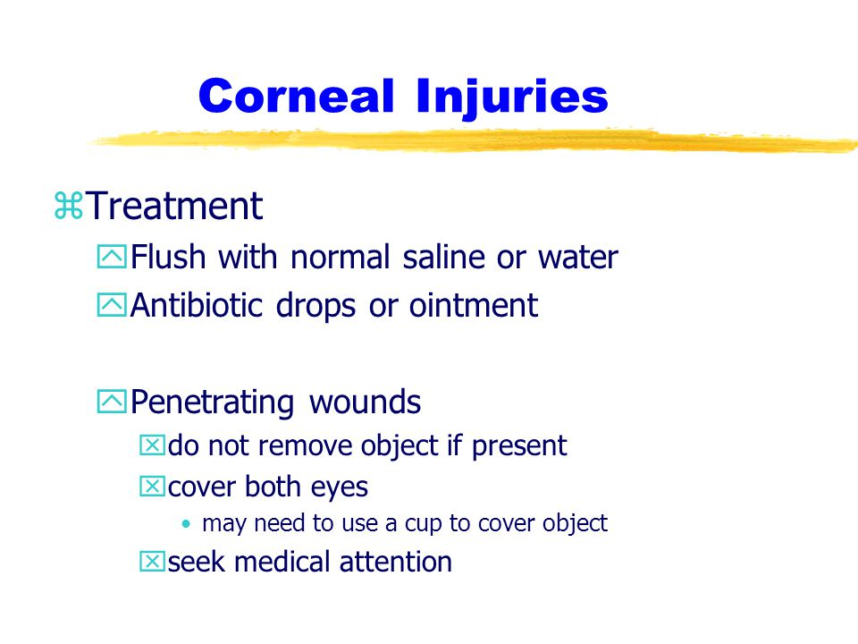 Corneal Injuries Treatment Flush with normal saline or water
