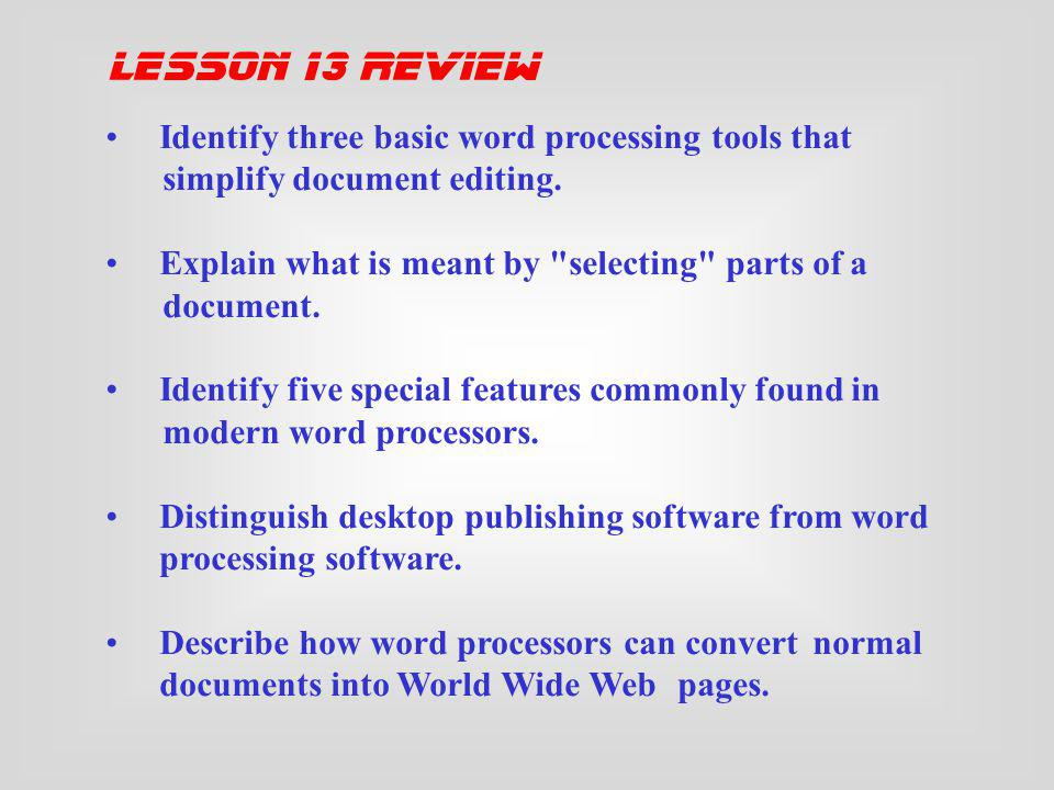lesson 13 review Identify three basic word processing tools that simplify document editing.