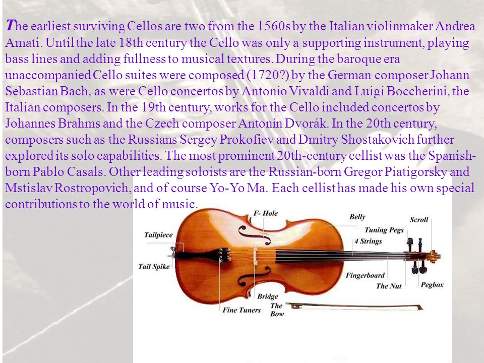 The earliest surviving Cellos are two from the 1560s by the Italian violinmaker Andrea Amati.