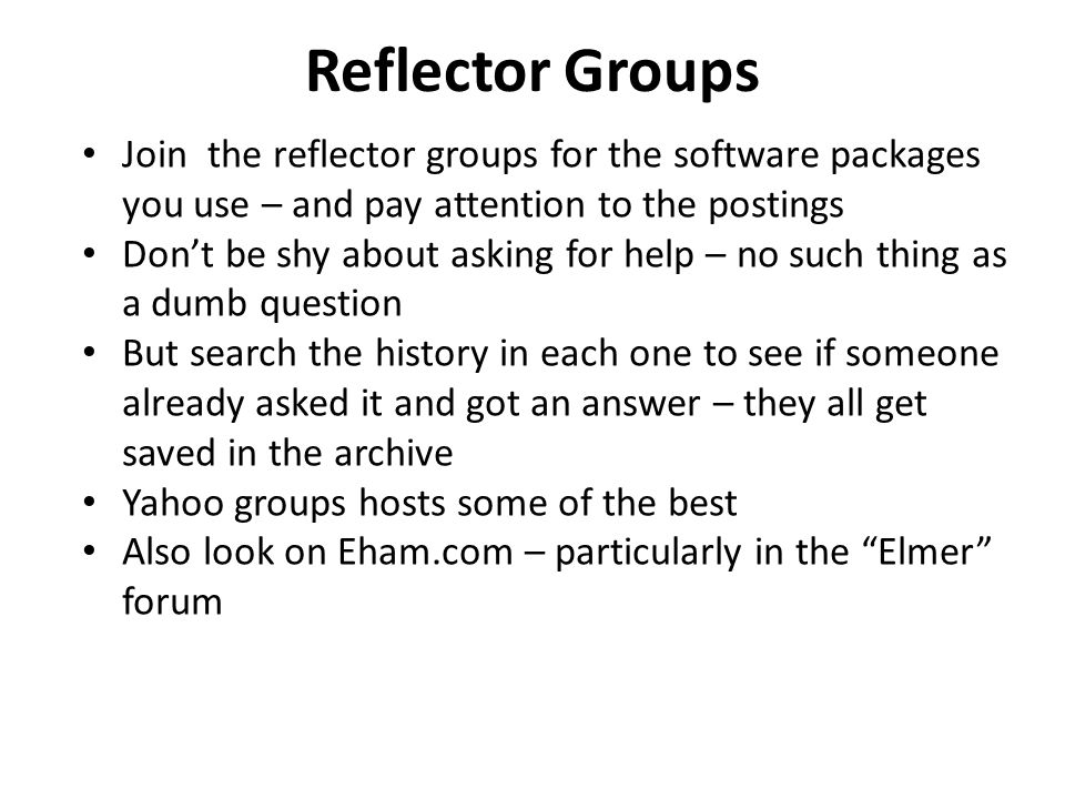 Reflector Groups Join the reflector groups for the software packages you use – and pay attention to the postings.