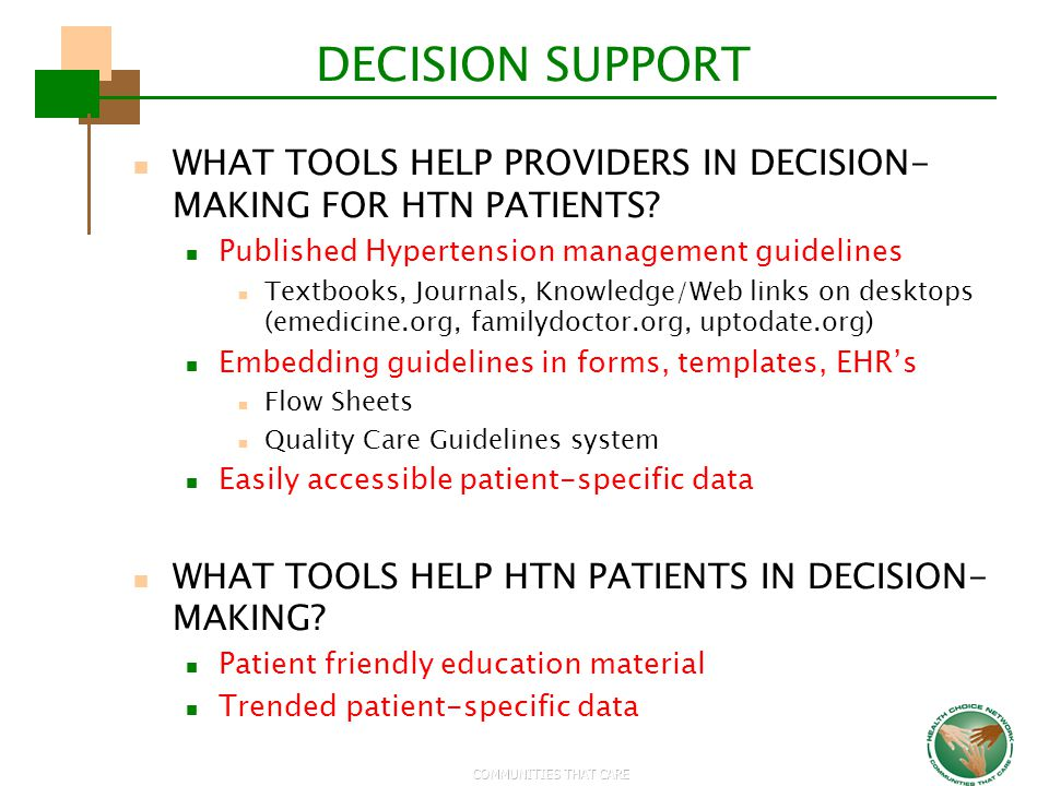DECISION SUPPORT WHAT TOOLS HELP PROVIDERS IN DECISION-MAKING FOR HTN PATIENTS Published Hypertension management guidelines.