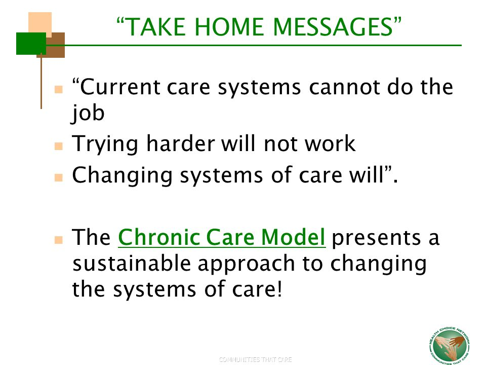 TAKE HOME MESSAGES Current care systems cannot do the job