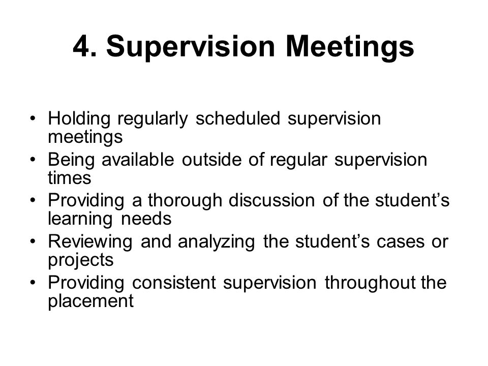 4. Supervision Meetings Holding regularly scheduled supervision meetings. Being available outside of regular supervision times.