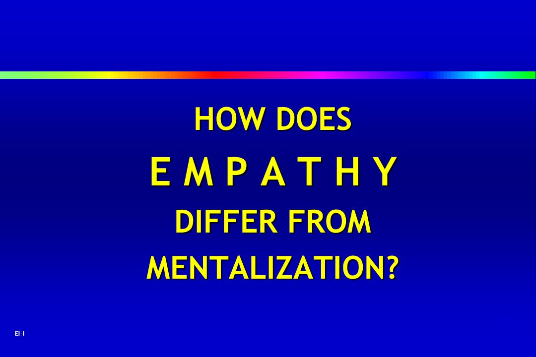 HOW DOES E M P A T H Y DIFFER FROM MENTALIZATION EI-I