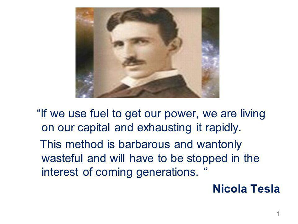 If we use fuel to get our power, we are living on our capital and exhausting it rapidly.