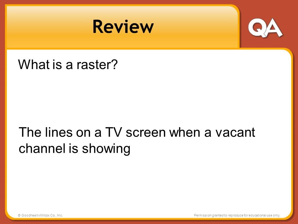 Review What is a raster The lines on a TV screen when a vacant channel is showing. © Goodheart-Willcox Co., Inc.