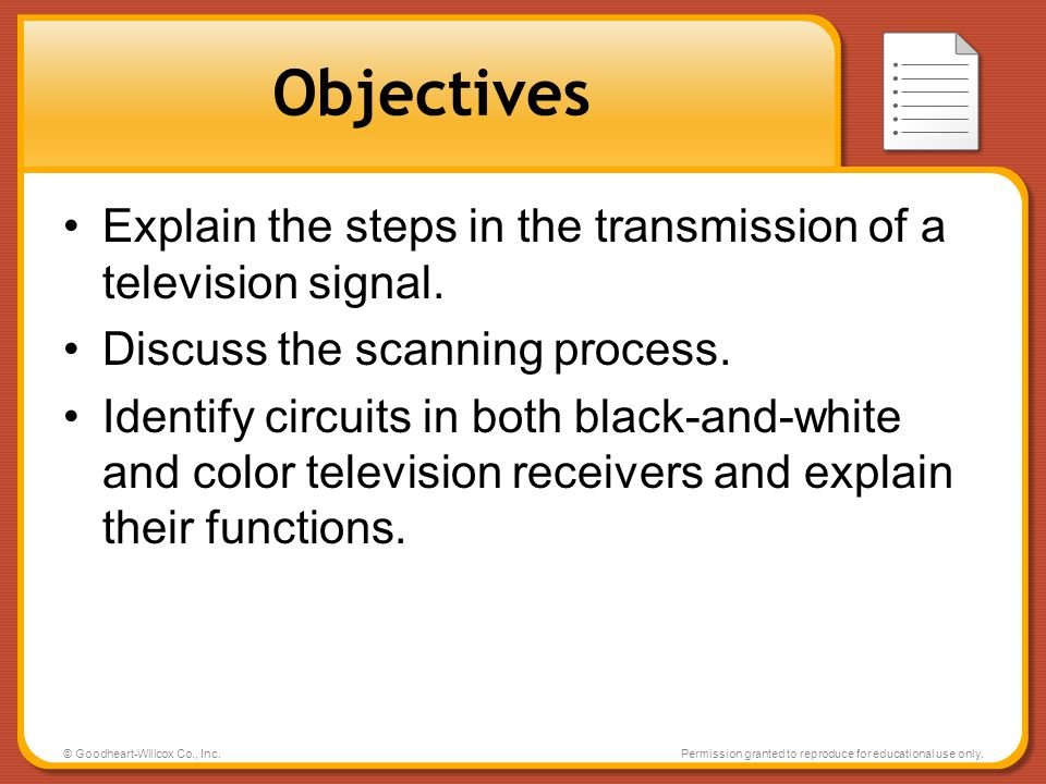 Objectives Explain the steps in the transmission of a television signal. Discuss the scanning process.