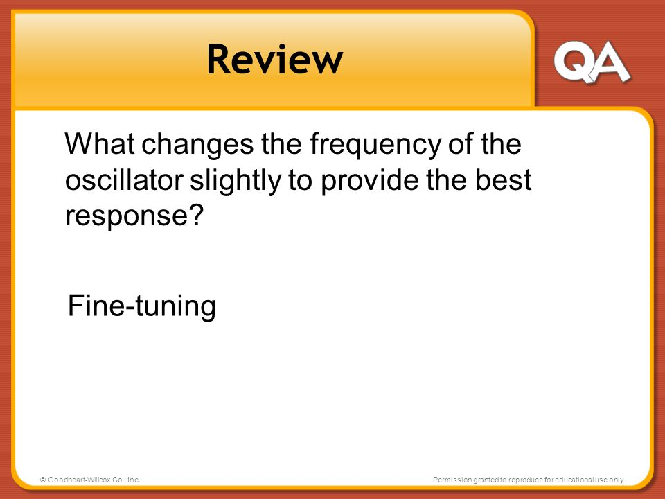 Review What changes the frequency of the oscillator slightly to provide the best response Fine-tuning.