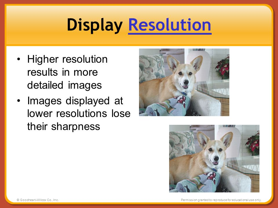 Display Resolution Higher resolution results in more detailed images