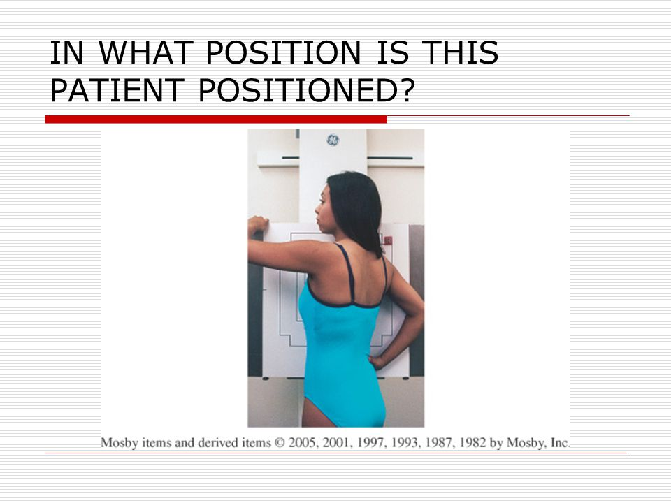 IN WHAT POSITION IS THIS PATIENT POSITIONED