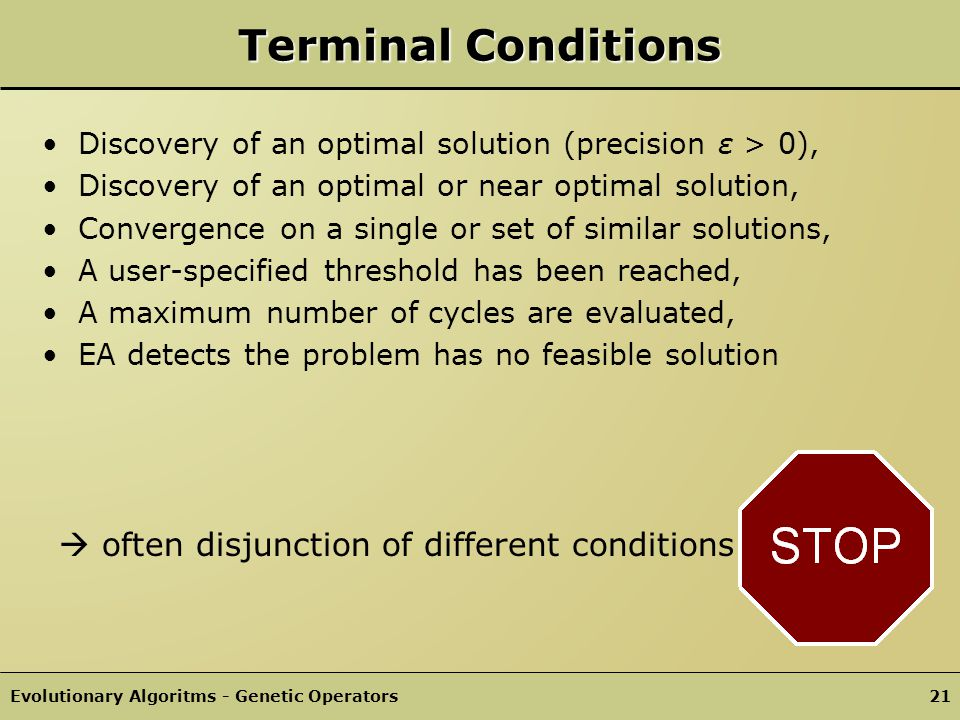 Terminal Conditions  often disjunction of different conditions