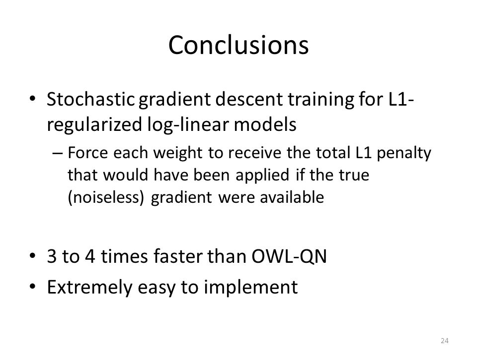 Conclusions Stochastic gradient descent training for L1-regularized log-linear models.