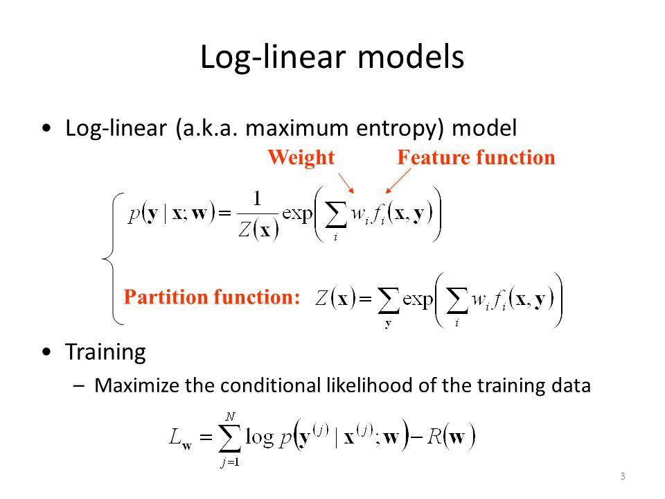 Log-linear models Log-linear (a.k.a. maximum entropy) model Training