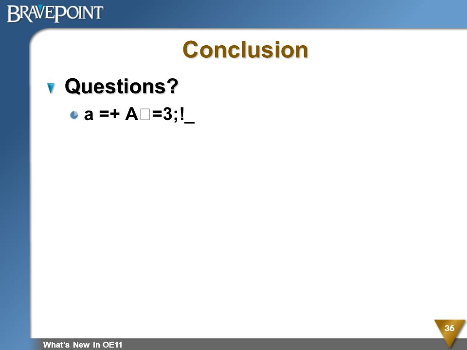 Conclusion Questions a =+ A=3;!_ What's New in OE11