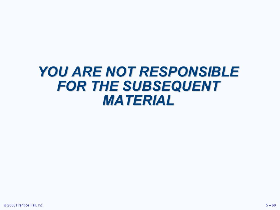 YOU ARE NOT RESPONSIBLE FOR THE SUBSEQUENT MATERIAL