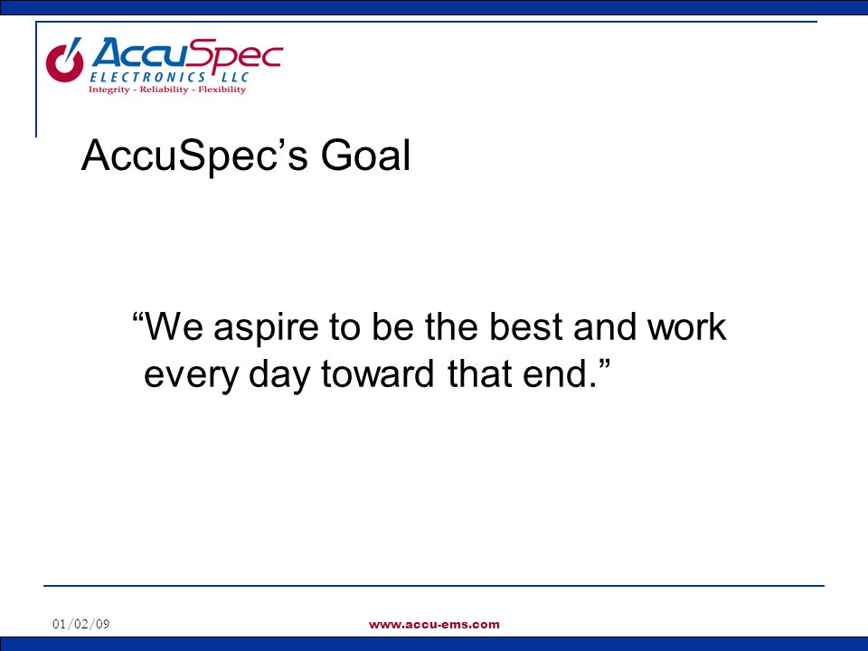 AccuSpec's Goal We aspire to be the best and work every day toward that end. 01/02/09.