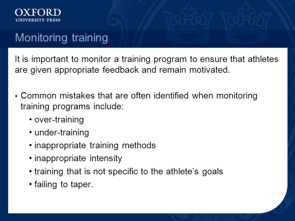 Monitoring training It is important to monitor a training program to ensure that athletes are given appropriate feedback and remain motivated.