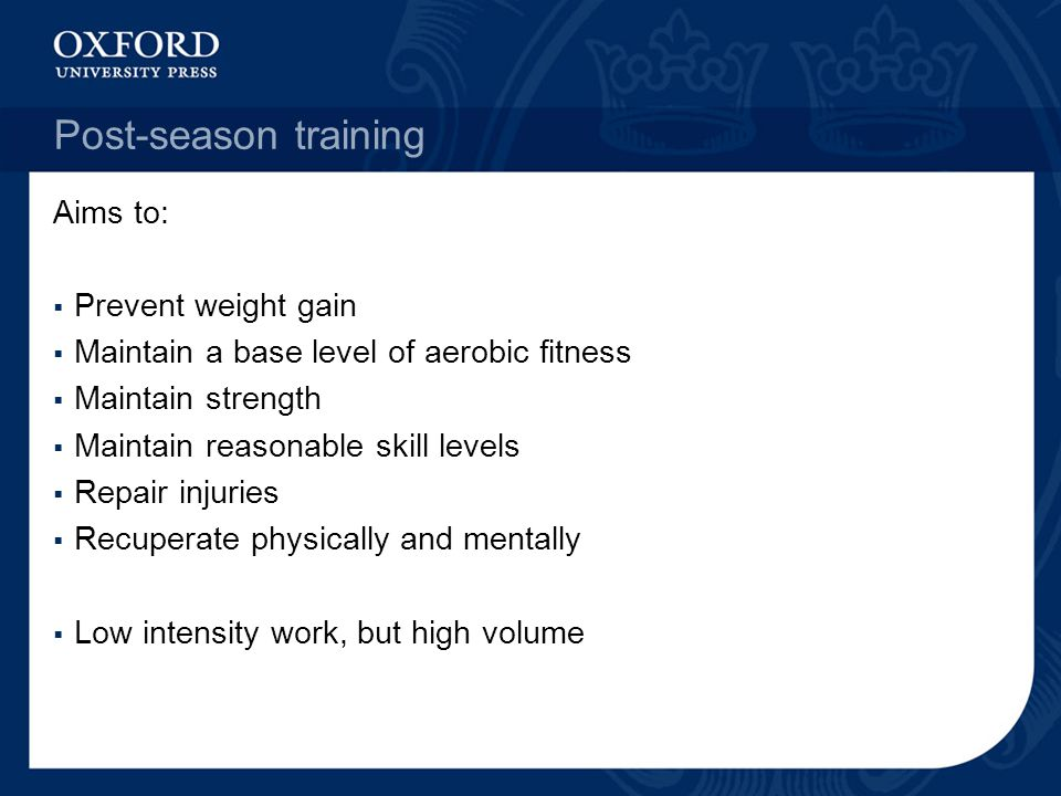 Post-season training Aims to: Prevent weight gain