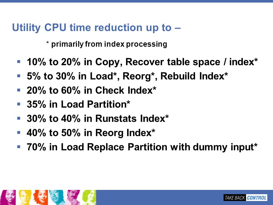Utility CPU time reduction up to – * primarily from index processing