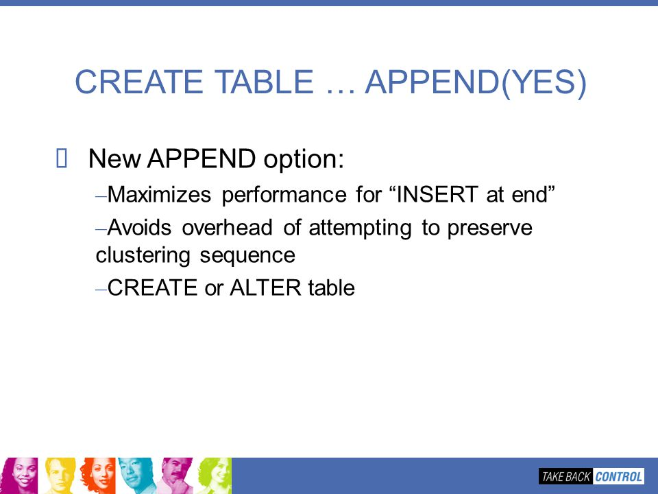 CREATE TABLE … APPEND(YES)