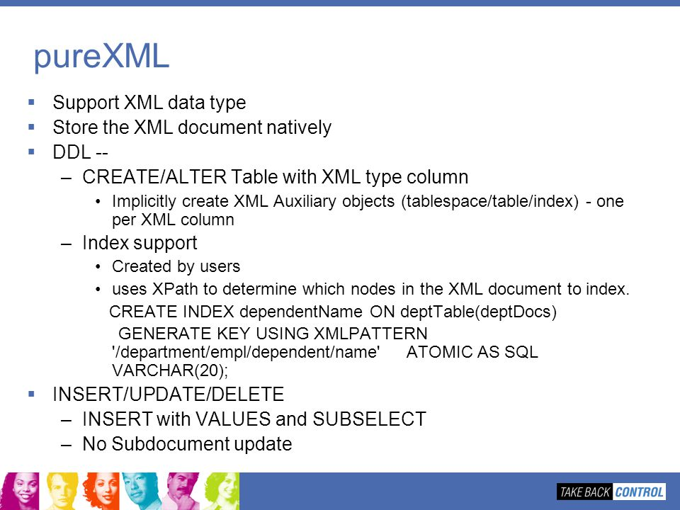 pureXML Support XML data type Store the XML document natively DDL --