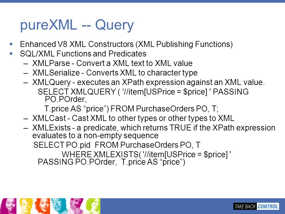 pureXML -- Query Enhanced V8 XML Constructors (XML Publishing Functions) SQL/XML Functions and Predicates.