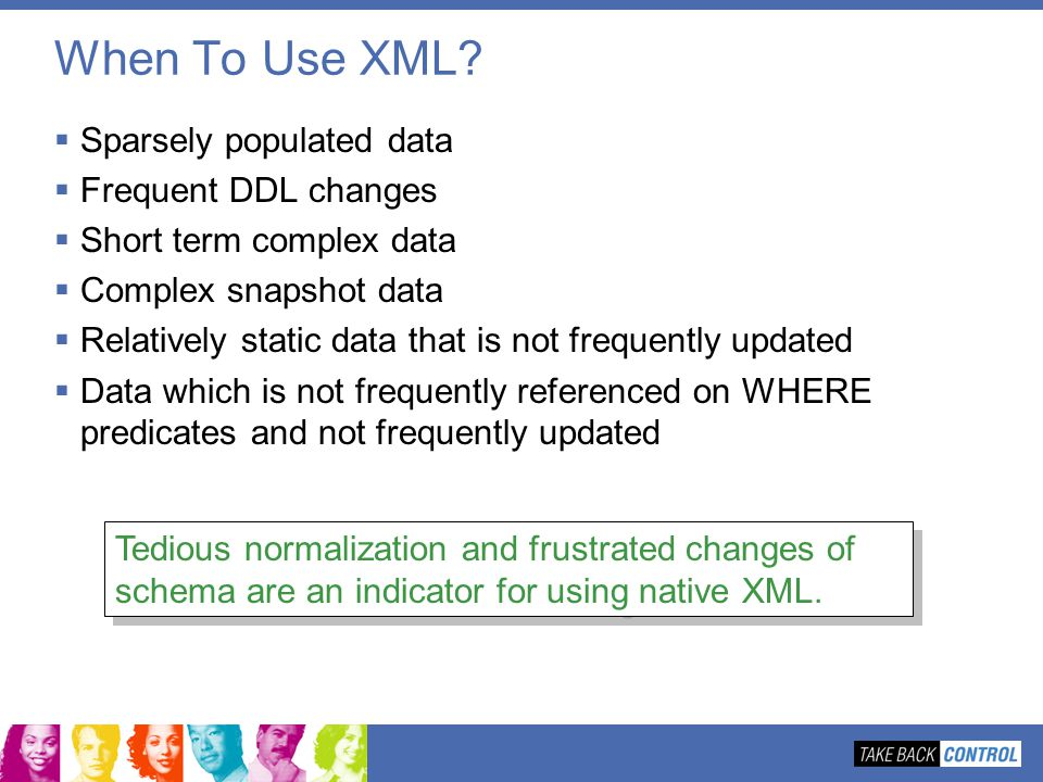 When To Use XML Sparsely populated data Frequent DDL changes