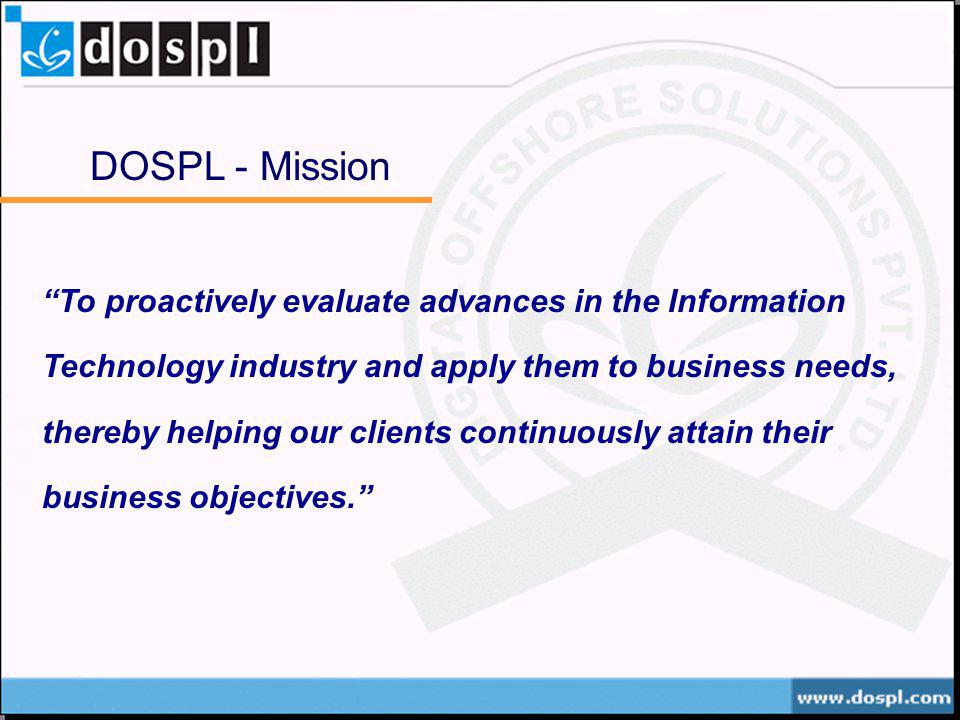 DOSPL - Mission To proactively evaluate advances in the Information