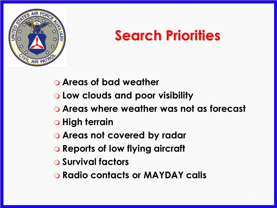 Search Priorities Areas of bad weather Low clouds and poor visibility
