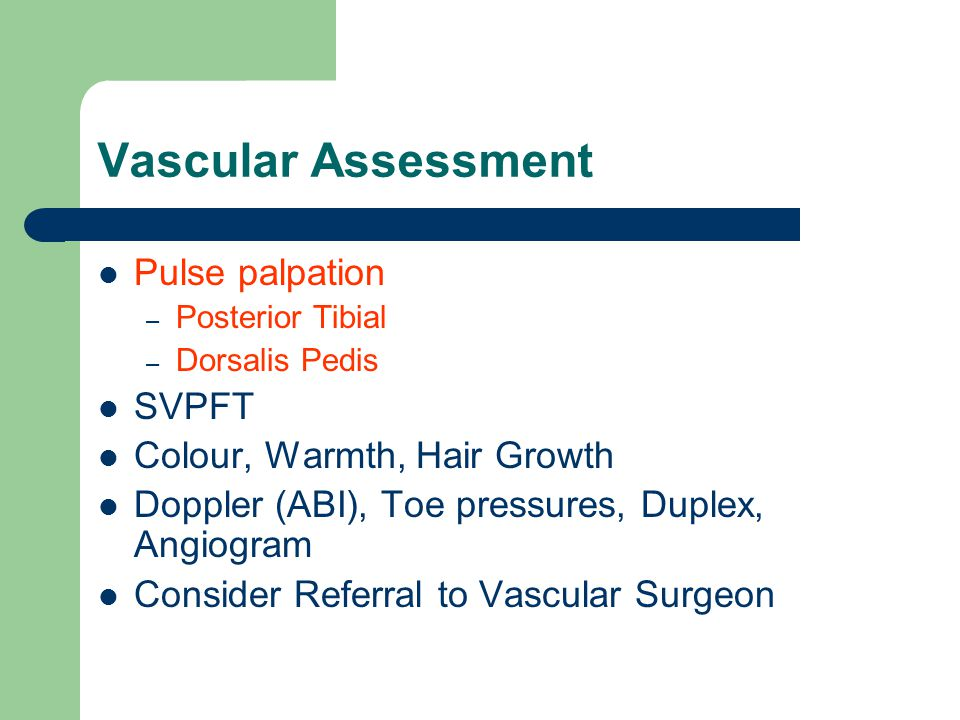 Vascular Assessment Pulse palpation SVPFT Colour, Warmth, Hair Growth