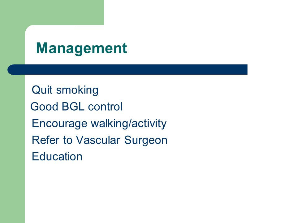 Management Quit smoking Good BGL control Encourage walking/activity