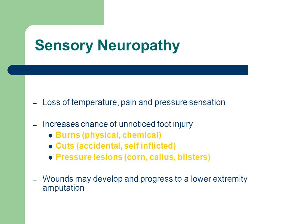 Sensory Neuropathy Loss of temperature, pain and pressure sensation