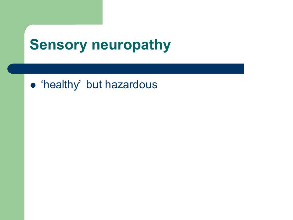 Sensory neuropathy 'healthy' but hazardous