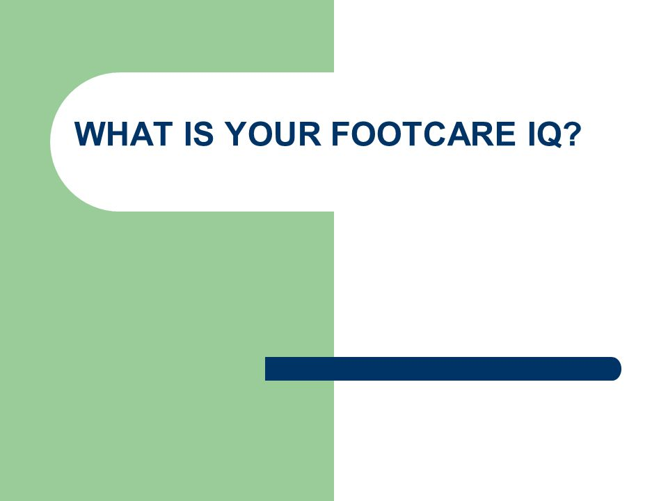 WHAT IS YOUR FOOTCARE IQ
