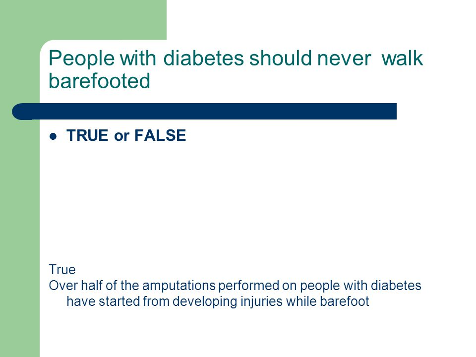 People with diabetes should never walk barefooted