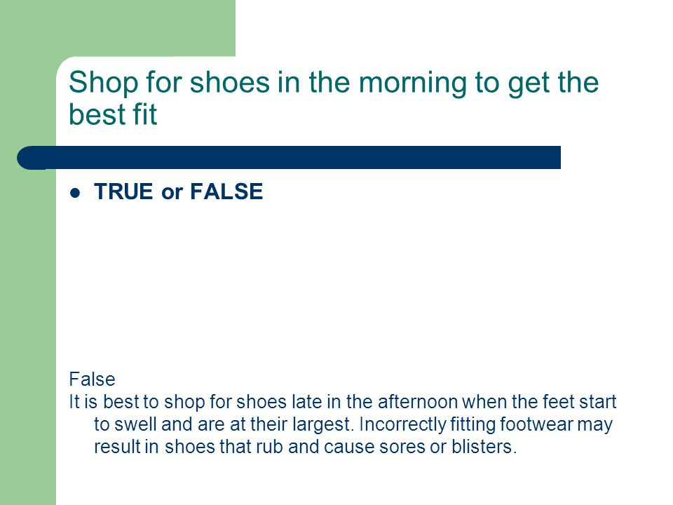 Shop for shoes in the morning to get the best fit