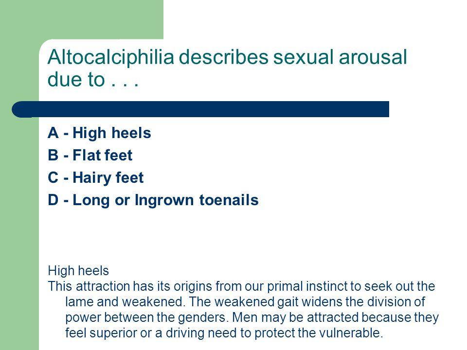 Altocalciphilia describes sexual arousal due to . . .