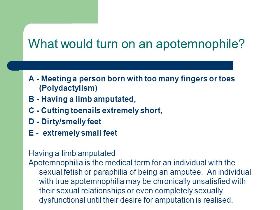 What would turn on an apotemnophile