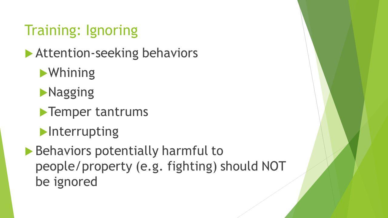 Training: Ignoring Attention-seeking behaviors Whining Nagging