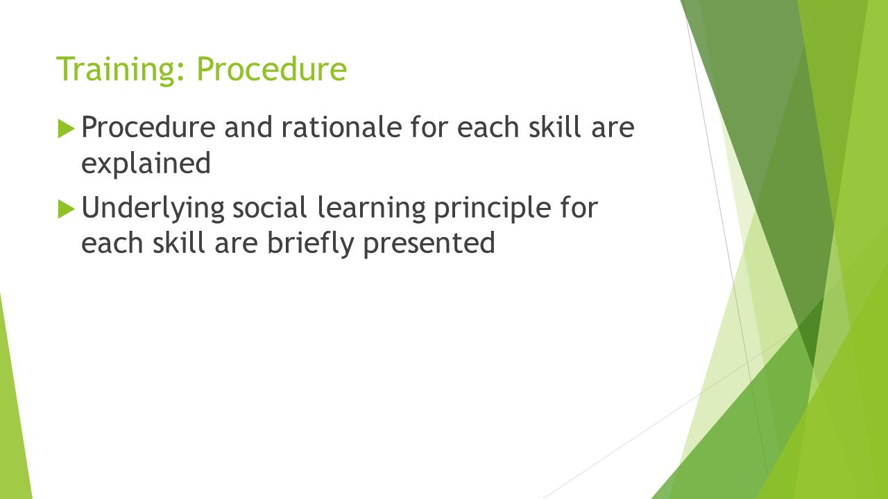 Training: Procedure Procedure and rationale for each skill are explained.