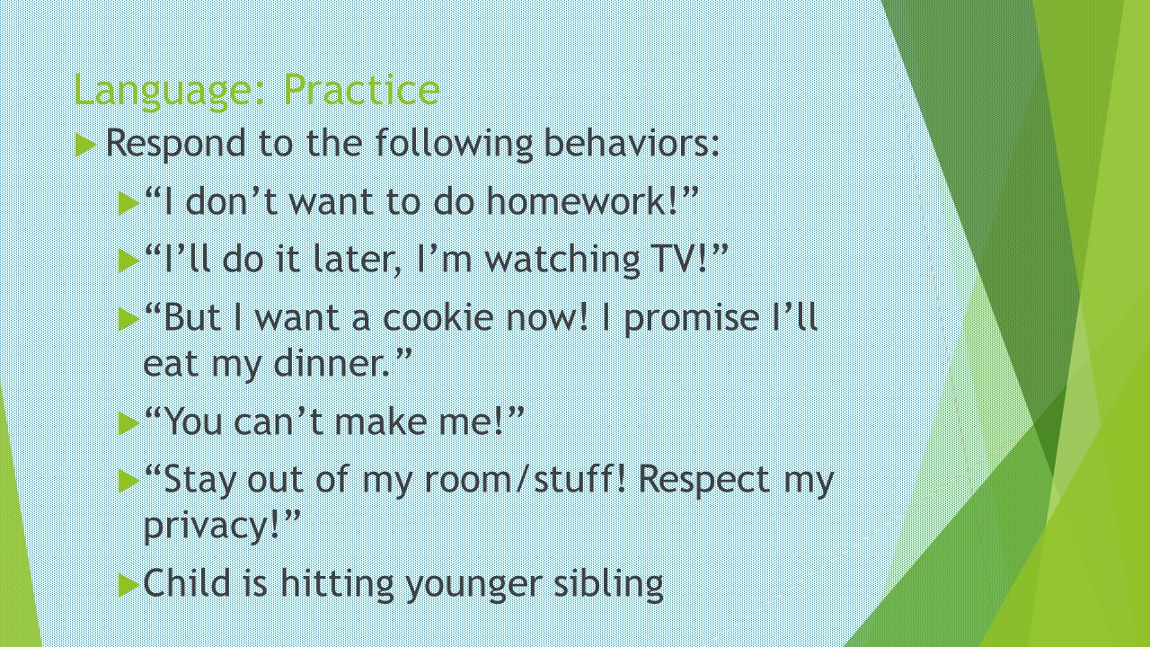 Language: Practice Respond to the following behaviors: