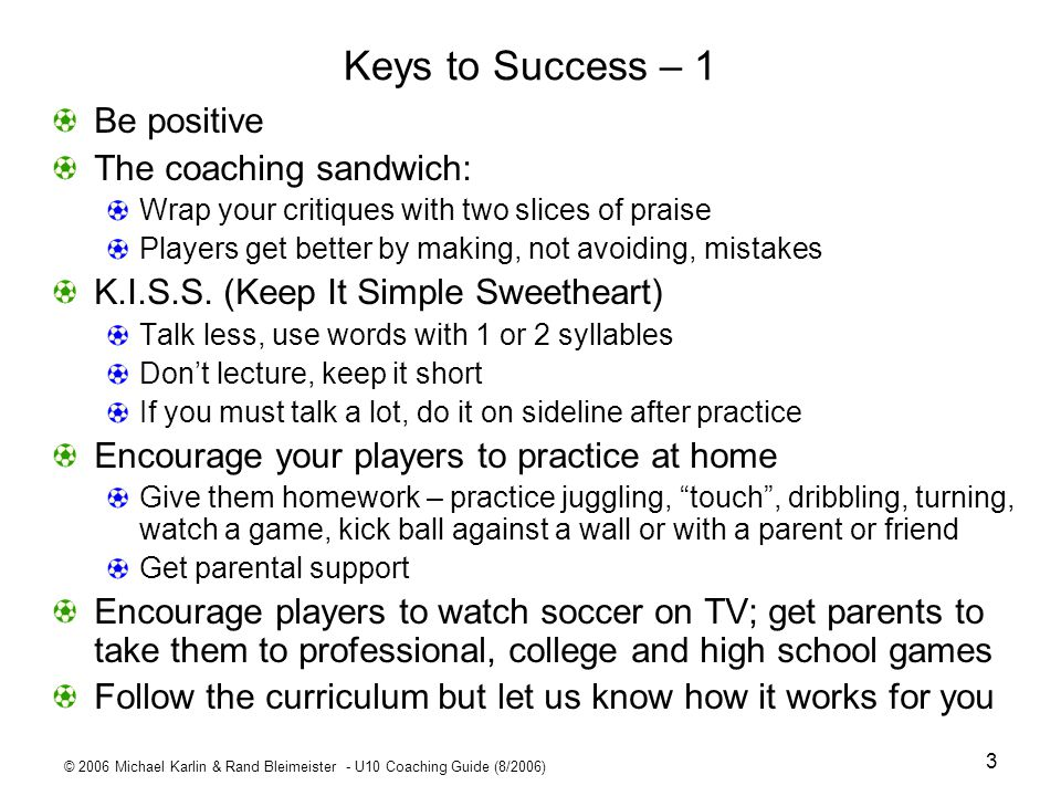 Keys to Success – 1 Be positive The coaching sandwich: